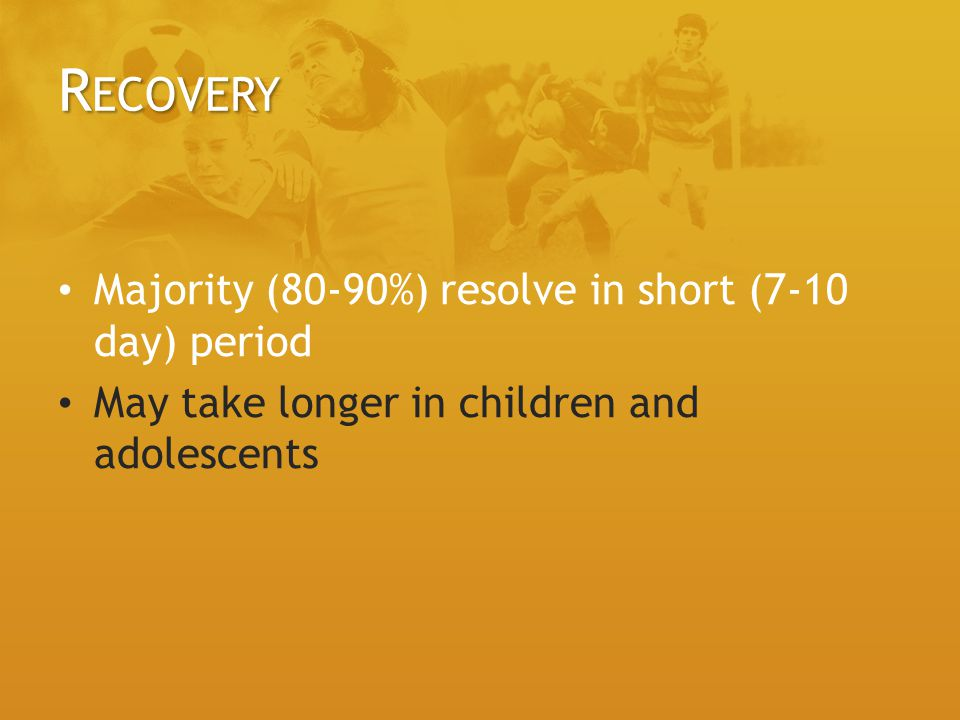 Recovery Majority (80-90%) resolve in short (7-10 day) period