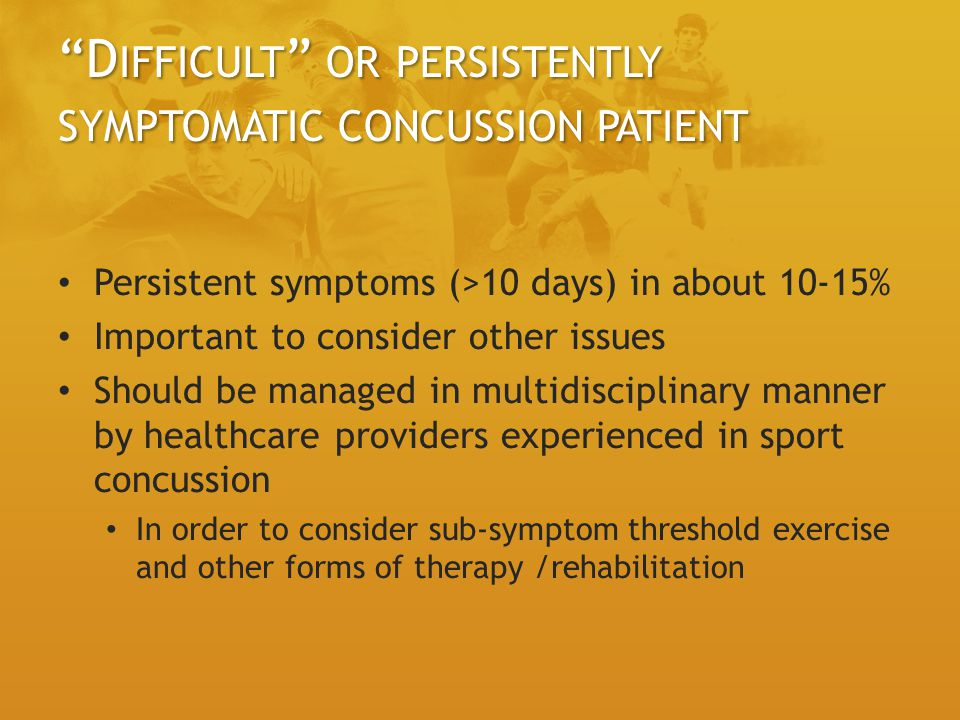 Difficult or persistently symptomatic concussion patient