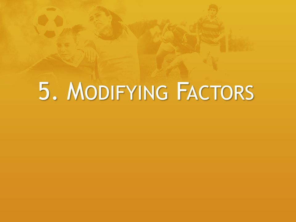5. Modifying Factors