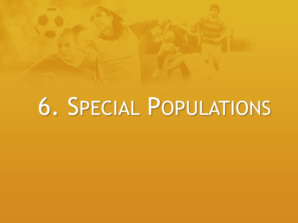 6. Special Populations
