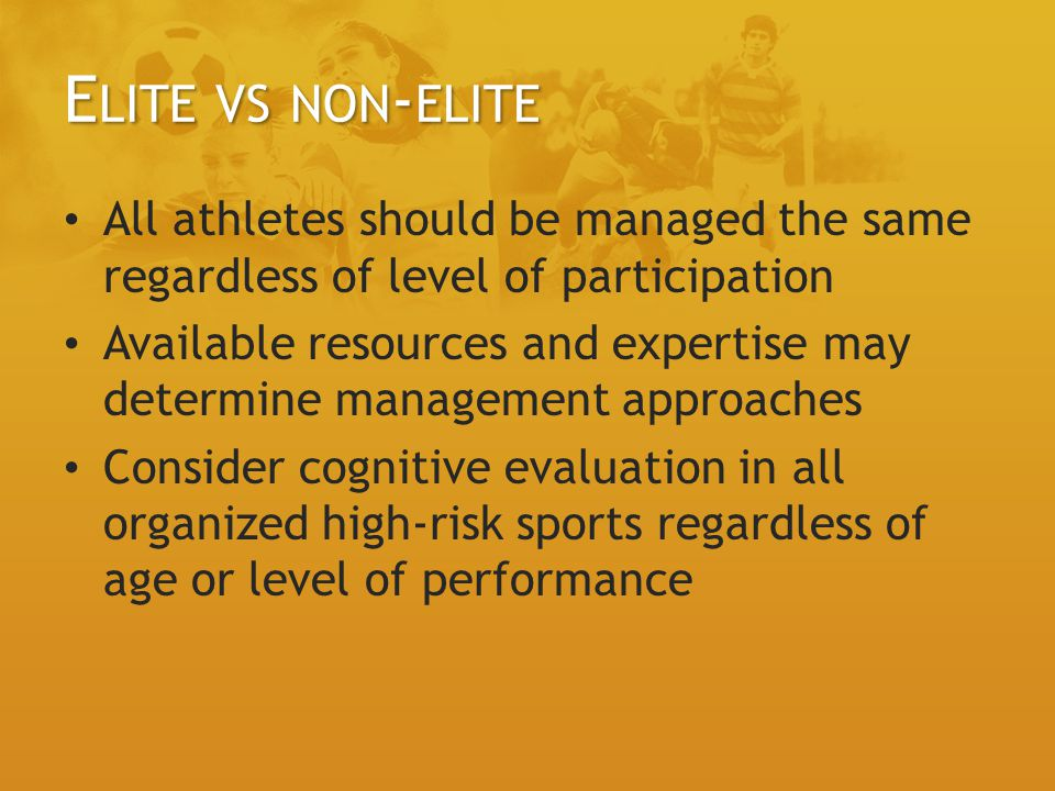 Elite vs non-elite All athletes should be managed the same regardless of level of participation.