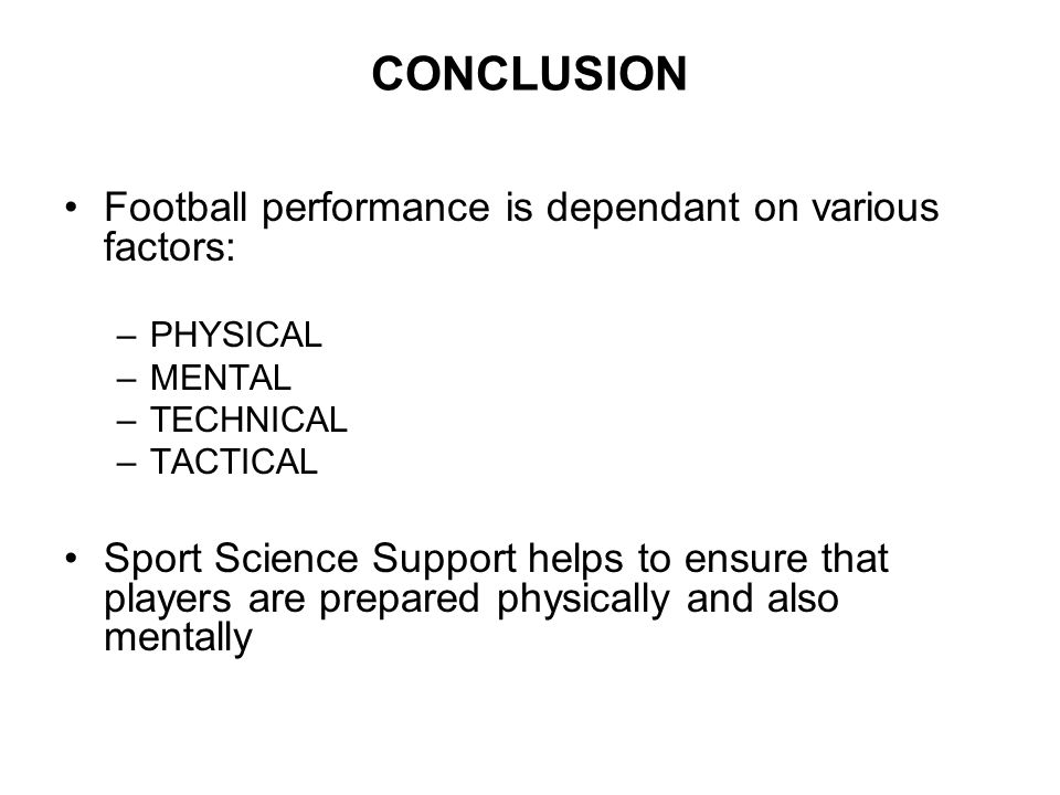 CONCLUSION Football performance is dependant on various factors: