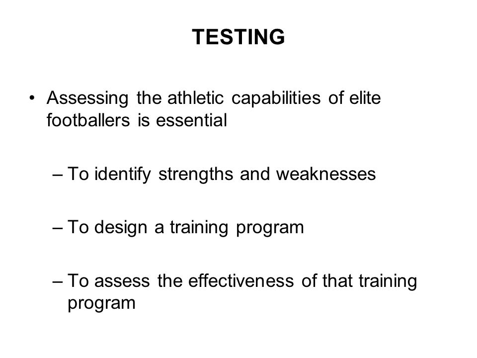 TESTING Assessing the athletic capabilities of elite footballers is essential. To identify strengths and weaknesses.