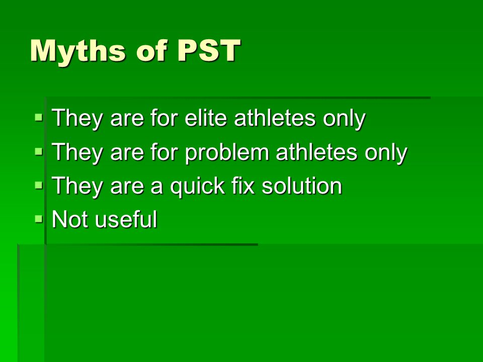 Myths of PST They are for elite athletes only