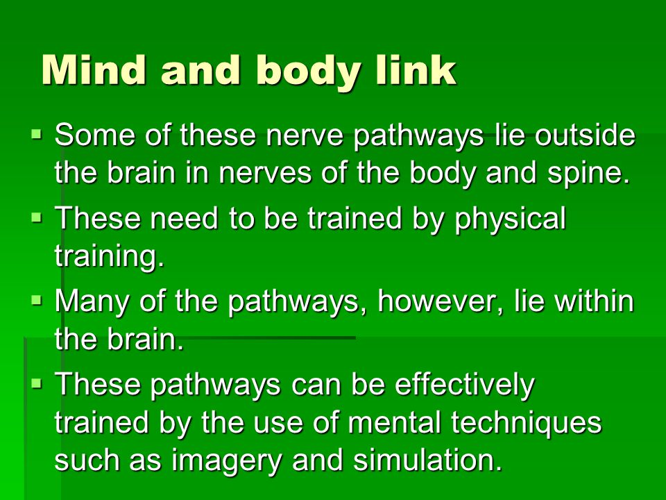 Mind and body link Some of these nerve pathways lie outside the brain in nerves of the body and spine.