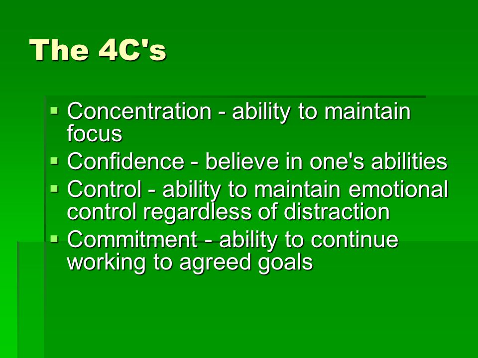 The 4C s Concentration - ability to maintain focus
