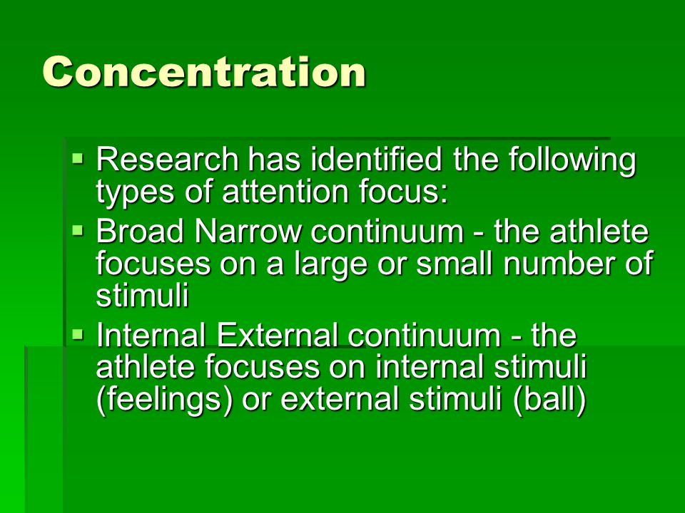 Concentration Research has identified the following types of attention focus: