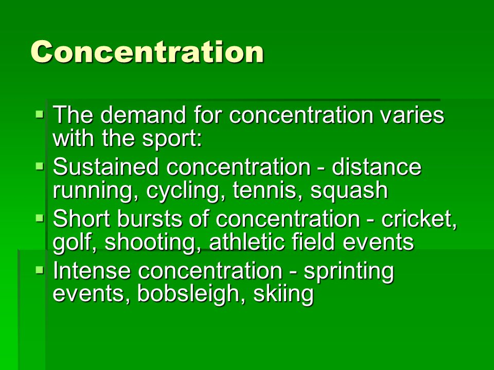 Concentration The demand for concentration varies with the sport: