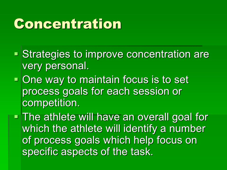 Concentration Strategies to improve concentration are very personal.