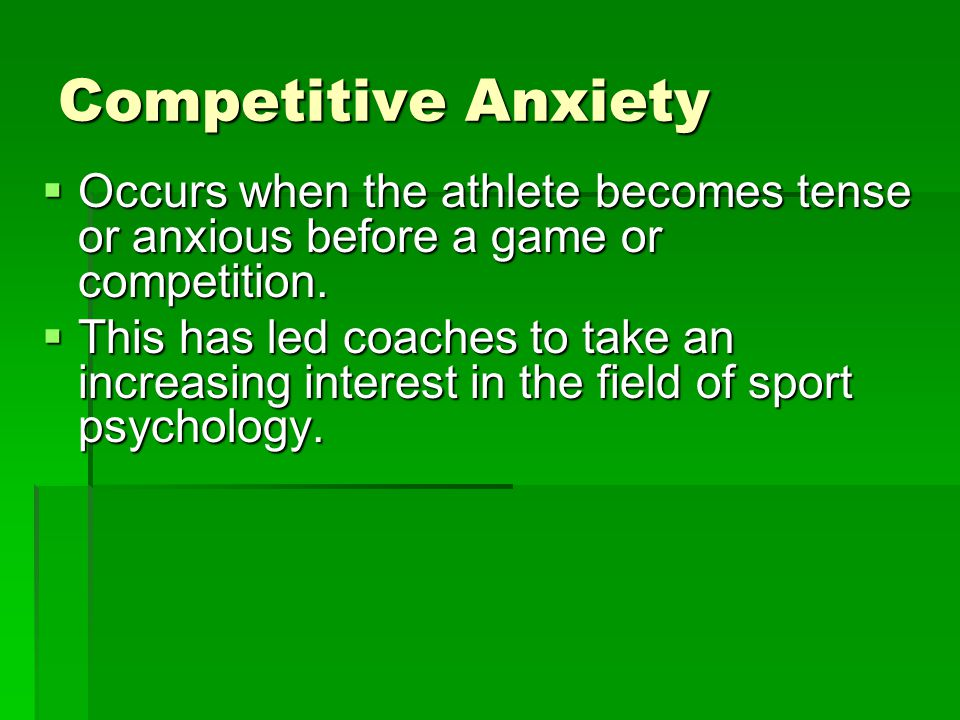 Competitive Anxiety Occurs when the athlete becomes tense or anxious before a game or competition.