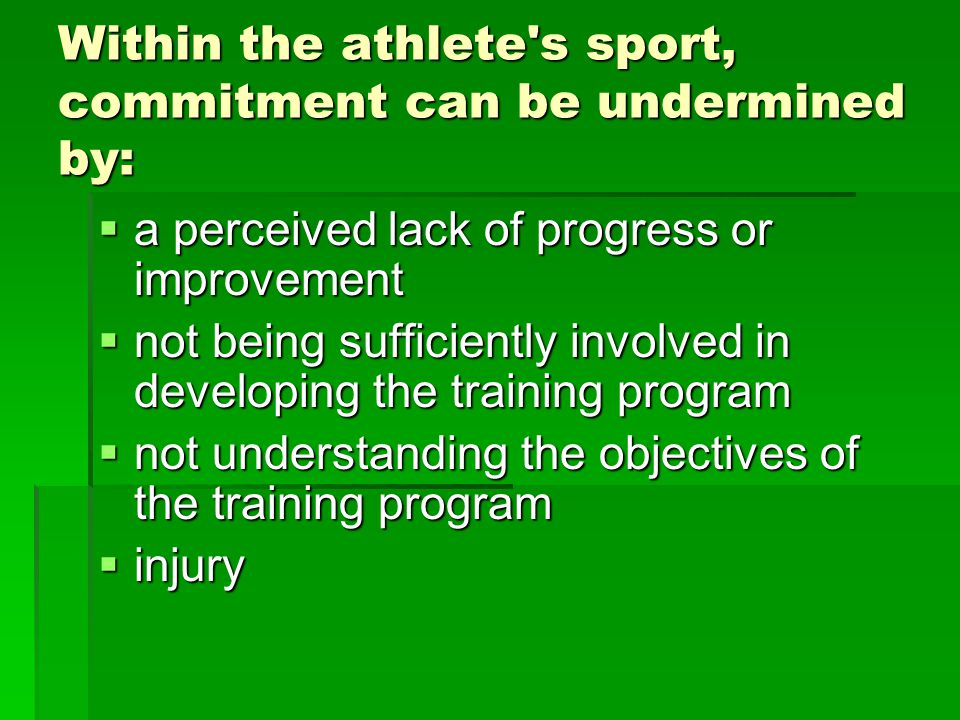 Within the athlete s sport, commitment can be undermined by: