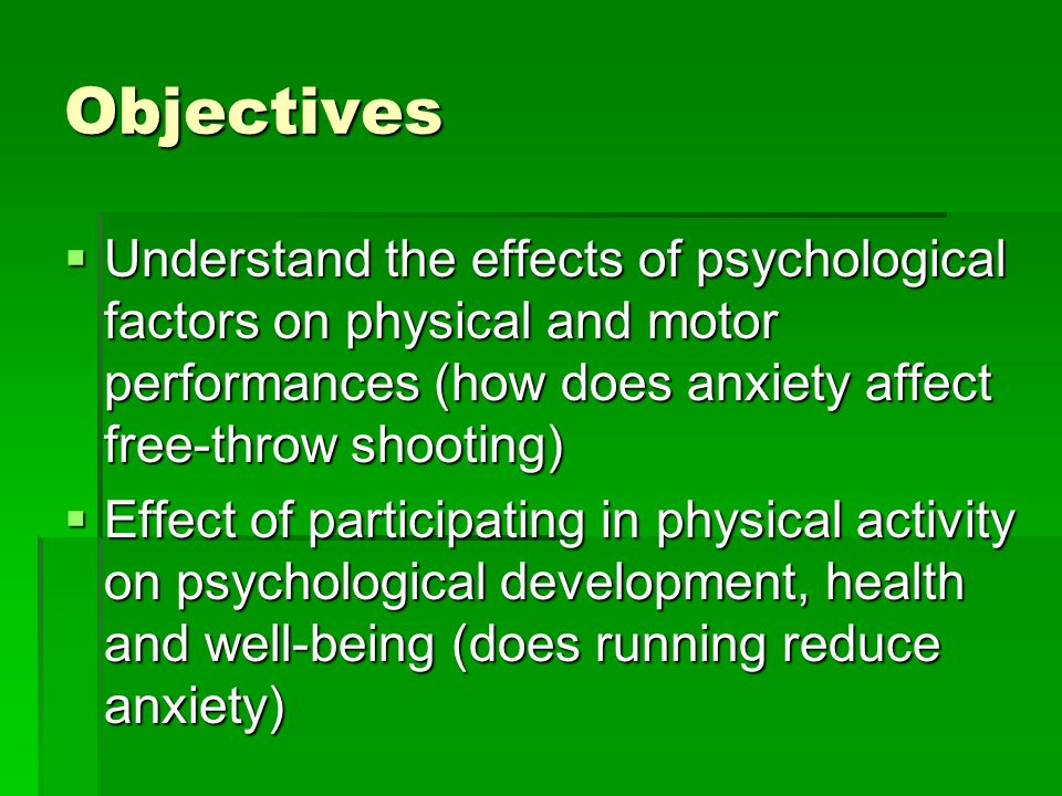 Objectives Understand the effects of psychological factors on physical and motor performances (how does anxiety affect free-throw shooting)
