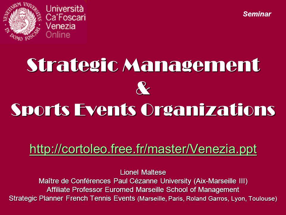 Seminar Strategic Management & Sports Events Organizations http://cortoleo.free.fr/master/Venezia.ppt.