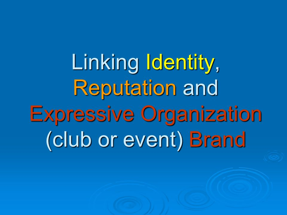 Linking Identity, Reputation and Expressive Organization (club or event) Brand