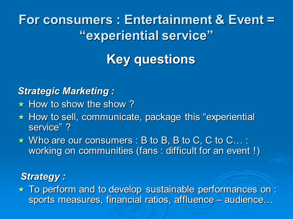 For consumers : Entertainment & Event = experiential service