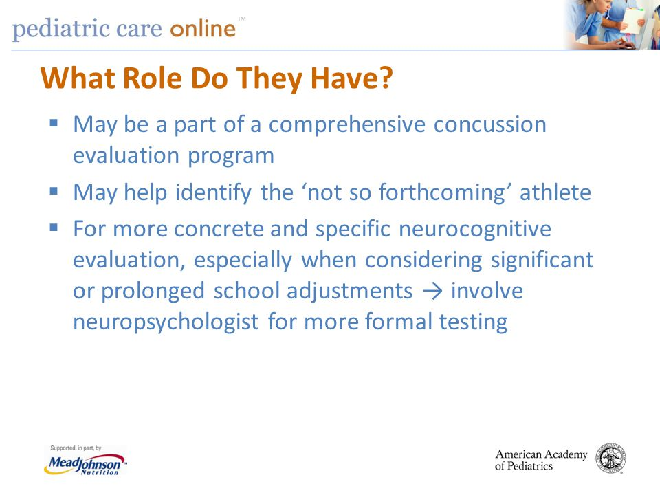 What Role Do They Have May be a part of a comprehensive concussion evaluation program. May help identify the 'not so forthcoming' athlete.