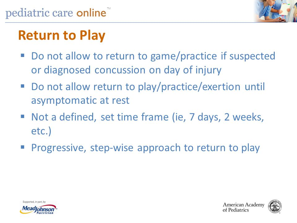 Return to Play Do not allow to return to game/practice if suspected or diagnosed concussion on day of injury.