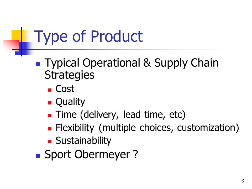 Type of Product Typical Operational & Supply Chain Strategies