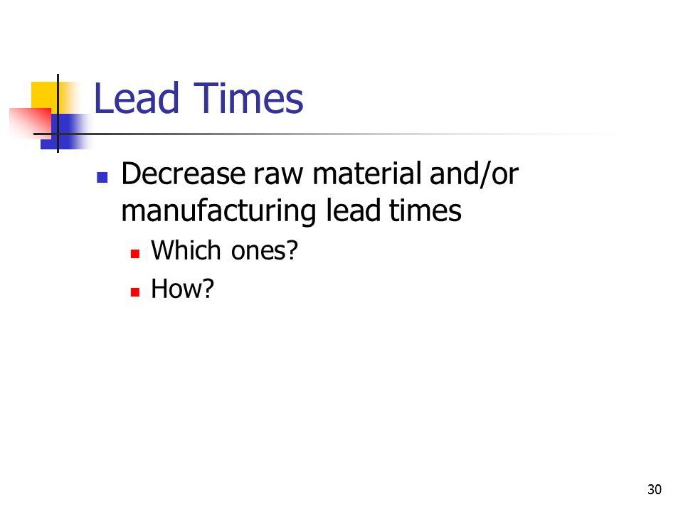Lead Times Decrease raw material and/or manufacturing lead times