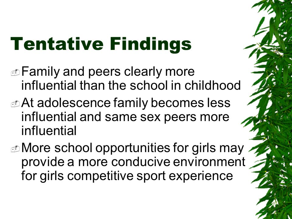 Tentative Findings Family and peers clearly more influential than the school in childhood.