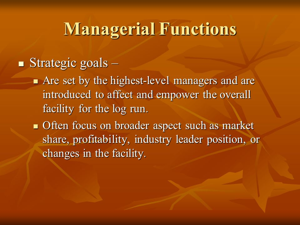 Managerial Functions Strategic goals –