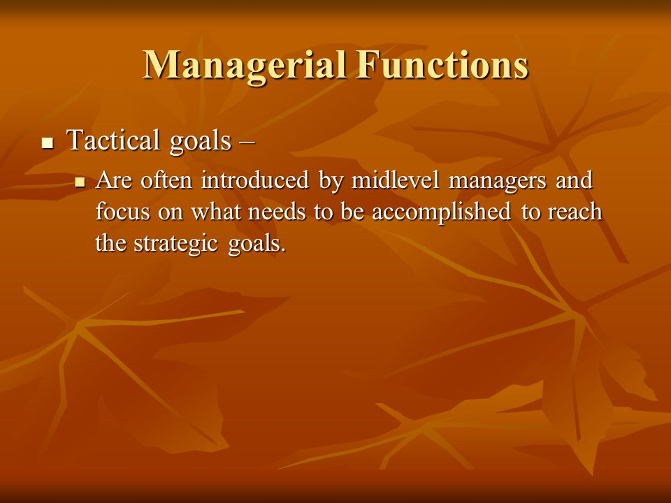 Managerial Functions Tactical goals –