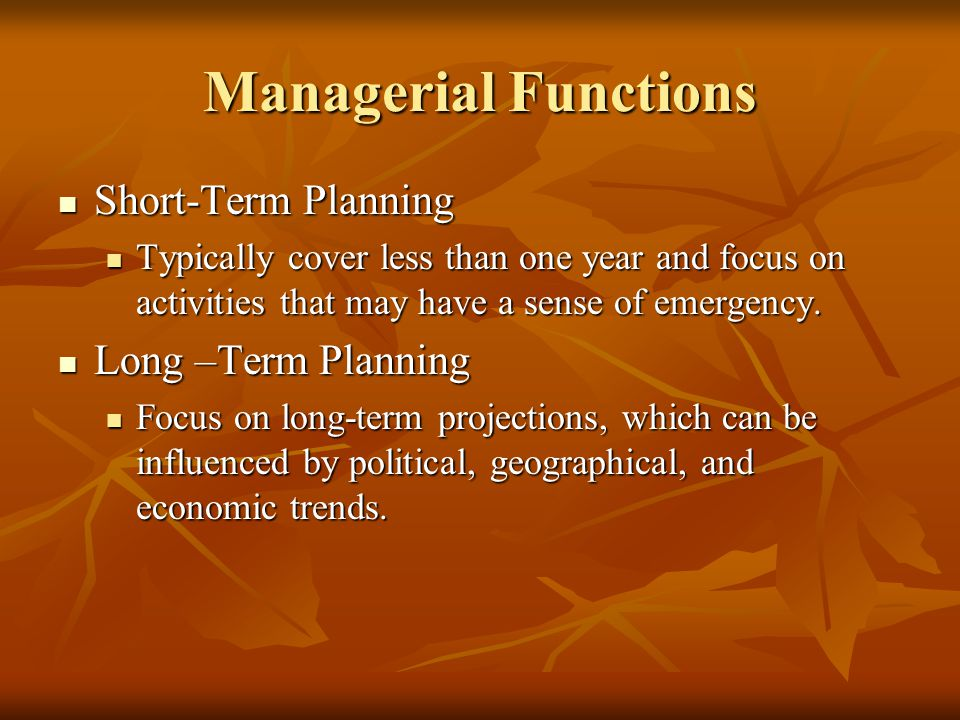 Managerial Functions Short-Term Planning Long –Term Planning