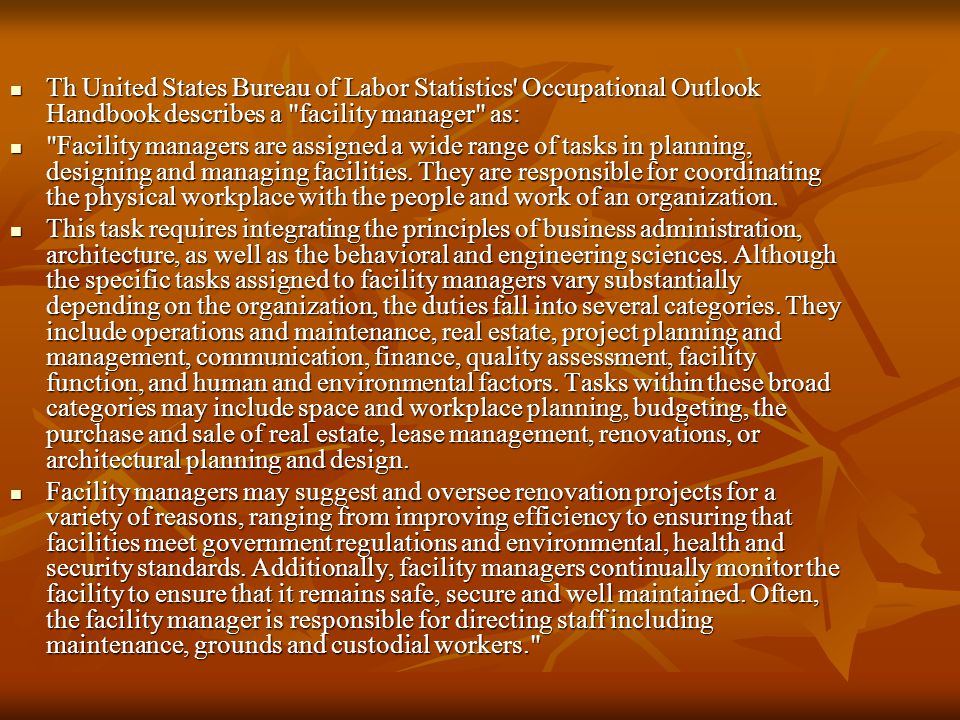 Th United States Bureau of Labor Statistics Occupational Outlook Handbook describes a facility manager as: