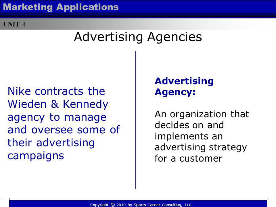 UNIT 4 Marketing Applications. Advertising Agencies. Advertising Agency: