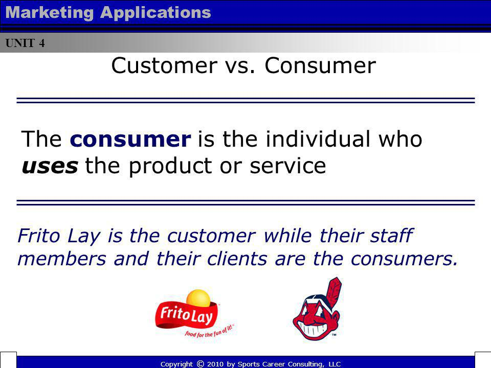 The consumer is the individual who uses the product or service
