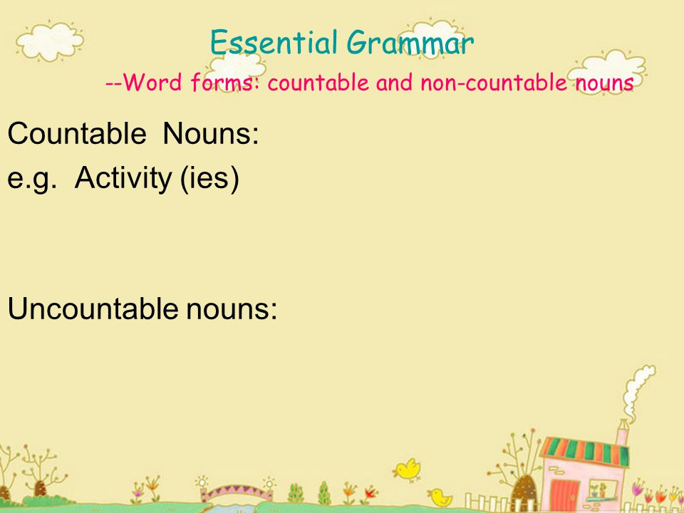 Essential Grammar --Word forms: countable and non-countable nouns