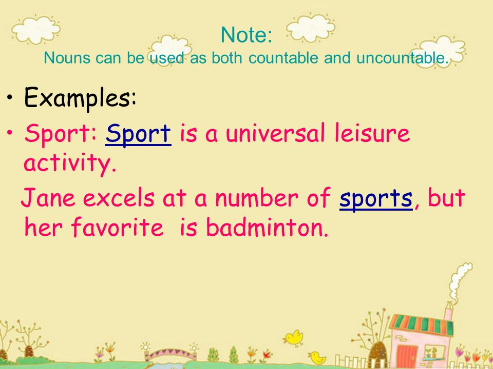 Note: Nouns can be used as both countable and uncountable.