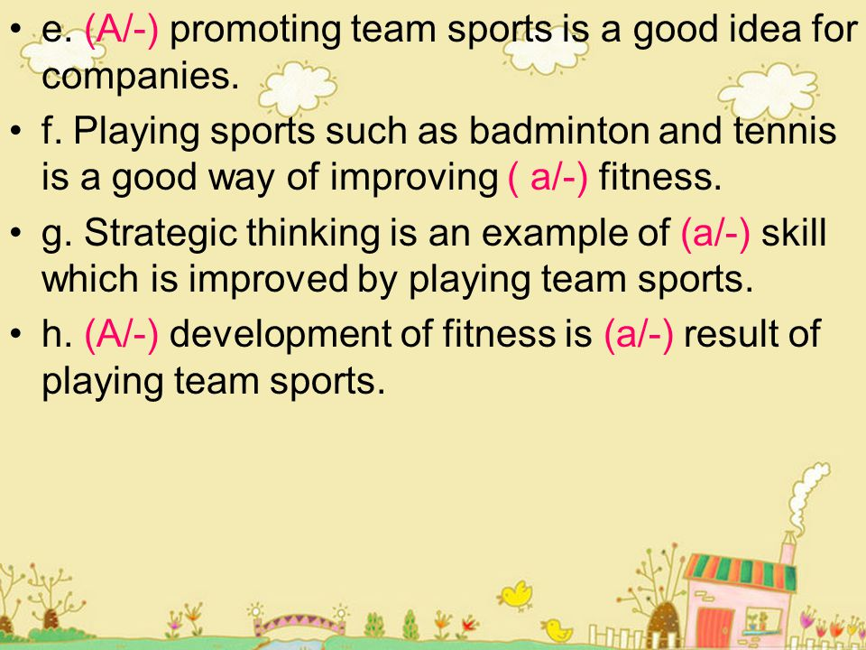 e. (A/-) promoting team sports is a good idea for companies.