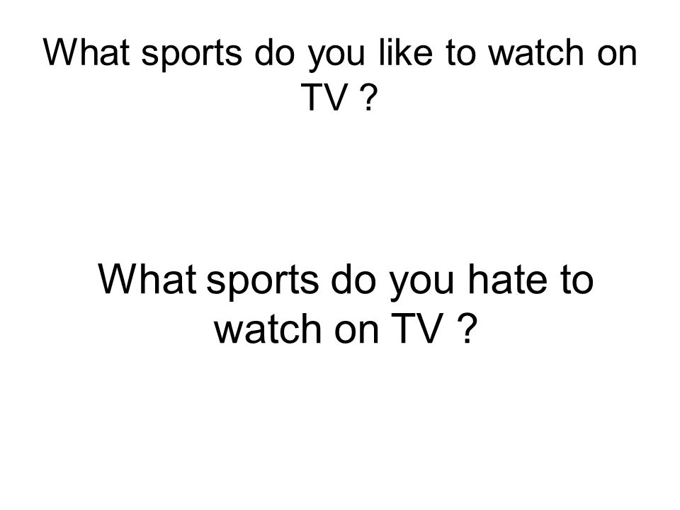 What sports do you like to watch on TV