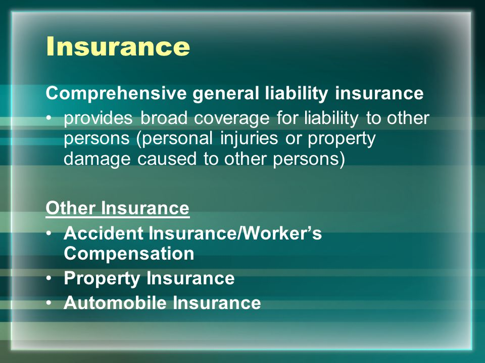 Insurance Comprehensive general liability insurance