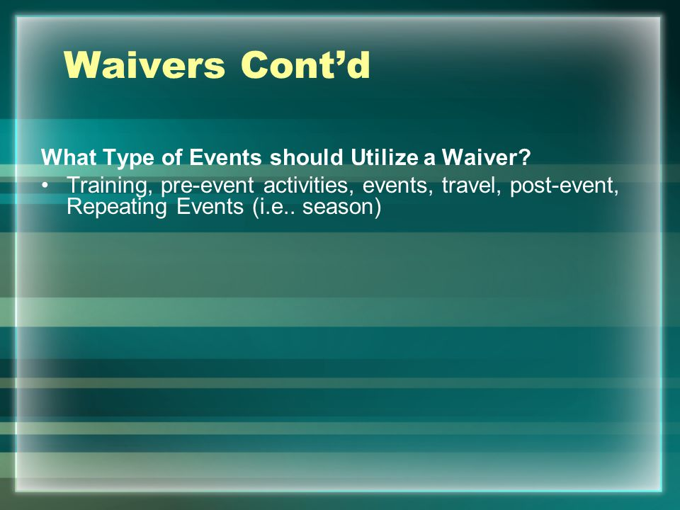 Waivers Cont'd What Type of Events should Utilize a Waiver
