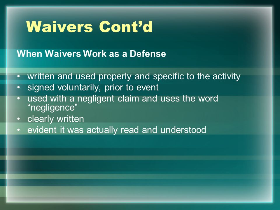 Waivers Cont'd When Waivers Work as a Defense