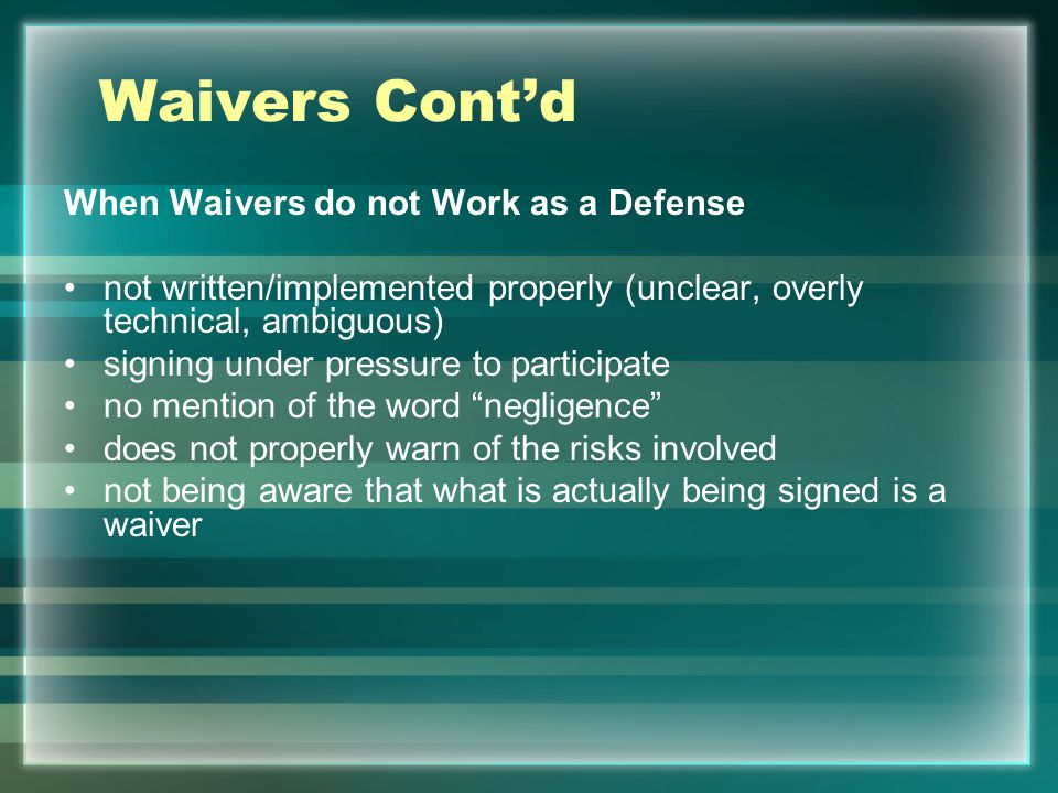 Waivers Cont'd When Waivers do not Work as a Defense