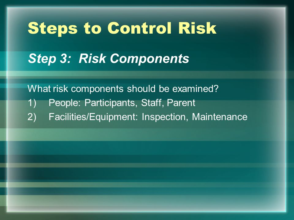 Steps to Control Risk Step 3: Risk Components