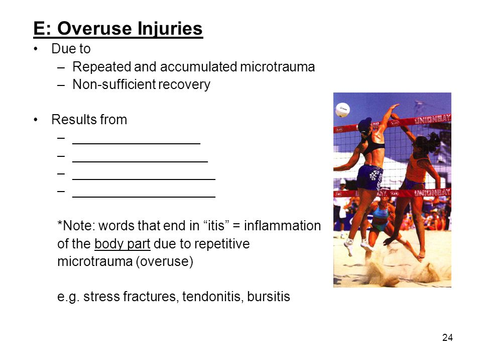 E: Overuse Injuries Due to Repeated and accumulated microtrauma