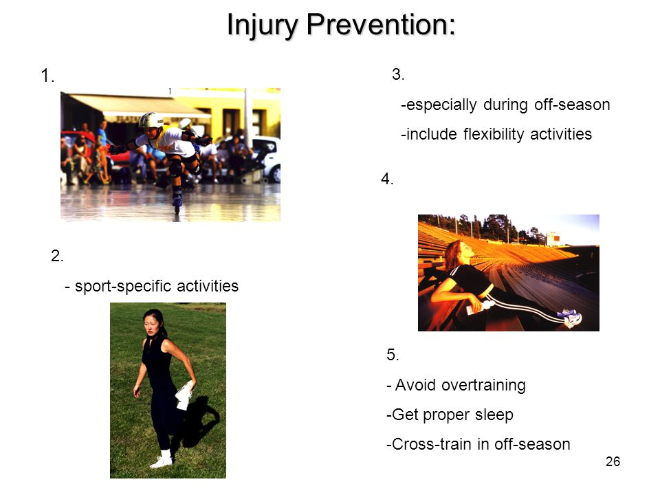 Injury Prevention: 1. 3. -especially during off-season
