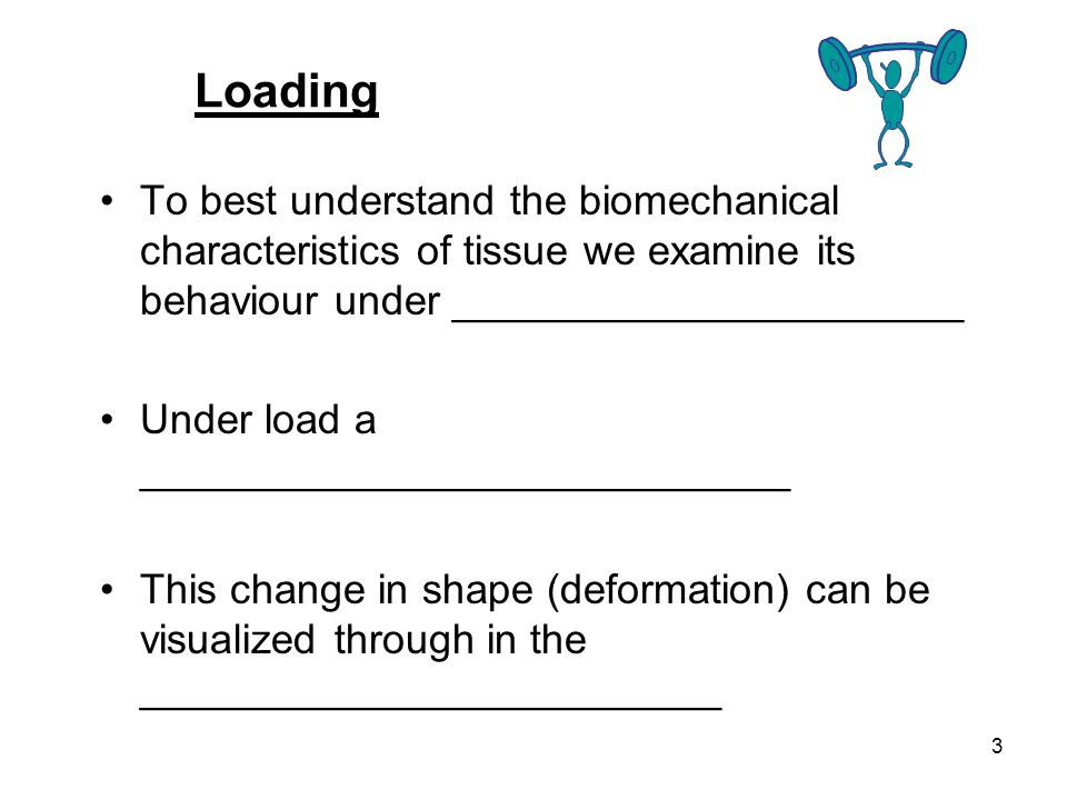 Loading To best understand the biomechanical characteristics of tissue we examine its behaviour under ______________________.