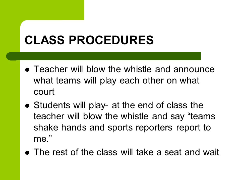 CLASS PROCEDURES Teacher will blow the whistle and announce what teams will play each other on what court.