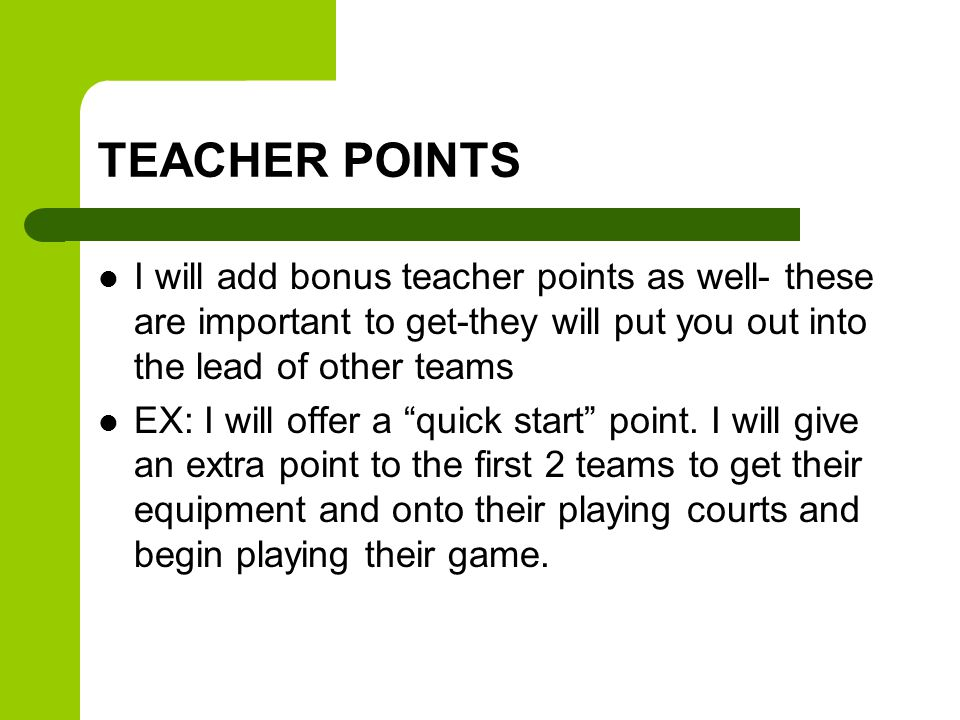 TEACHER POINTS I will add bonus teacher points as well- these are important to get-they will put you out into the lead of other teams.