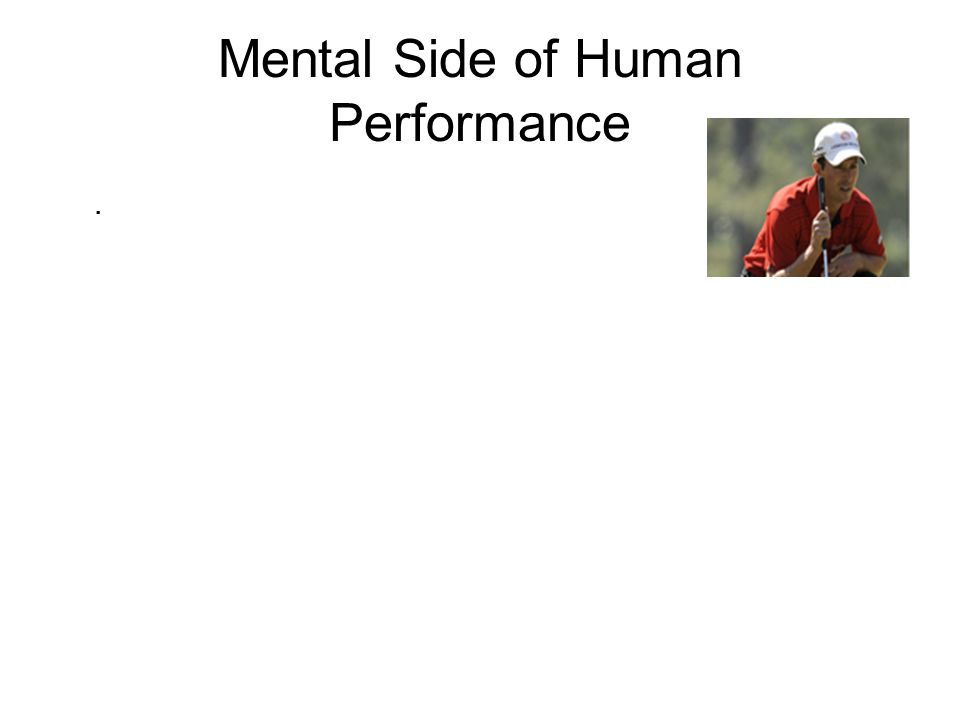 Mental Side of Human Performance
