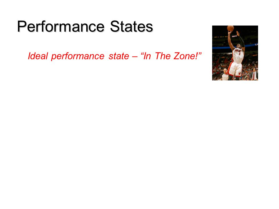 Performance States Ideal performance state – In The Zone!