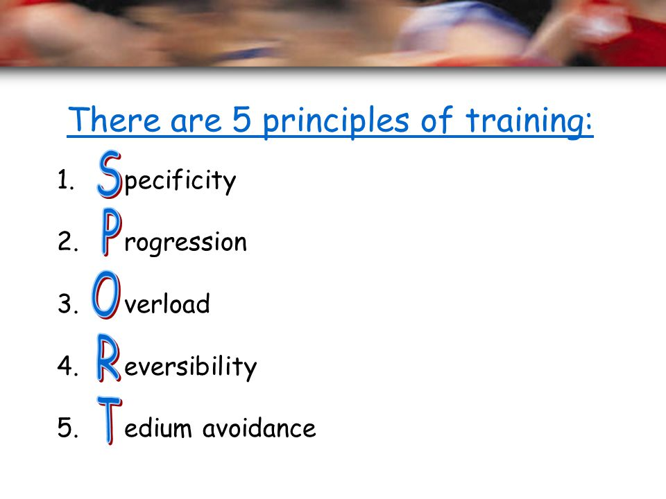 There are 5 principles of training: