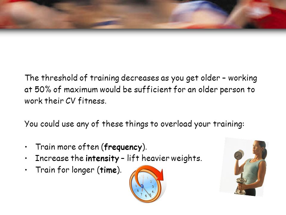 The threshold of training decreases as you get older – working