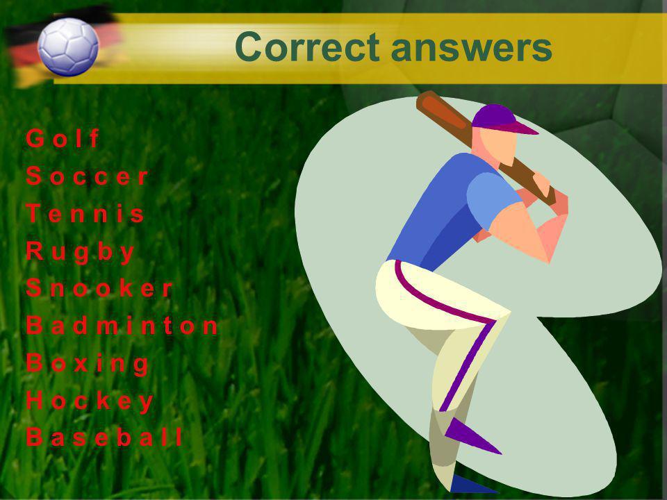 Correct answers G o l f S o c c e r T e n n i s R u g b y