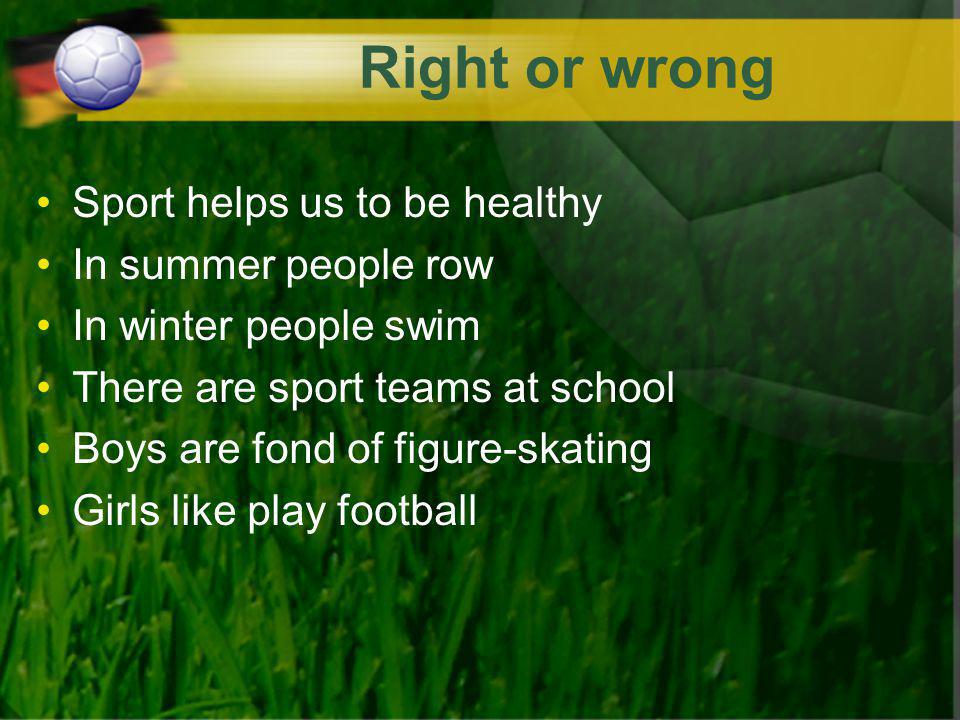 Right or wrong Sport helps us to be healthy In summer people row